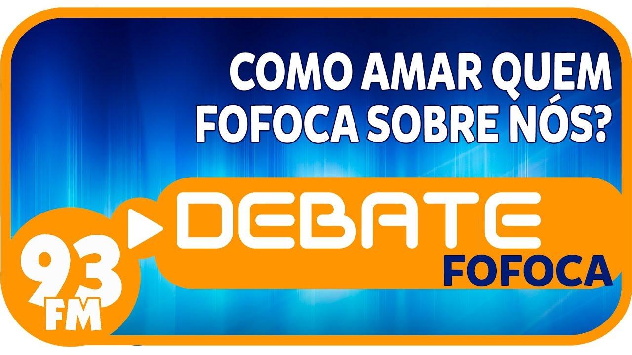Fofoca - Como amar quem fofoca sobre nós? - Debate 93 - 02/11/2018