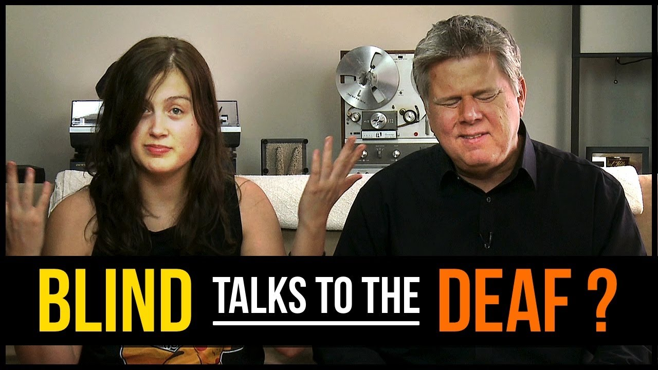 Blind person dating a deaf person screaming