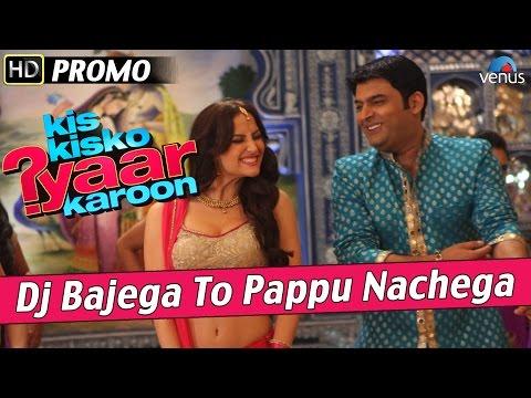 DJ Bajega To Pappu Nachega : Official Song Promo 1 - Kis Kisko Pyaar Karoon - Kapil Sharma