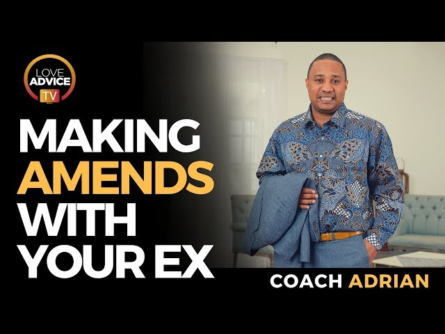 Making Amends With An Ex | Letting Go Of Resentment With Your Ex