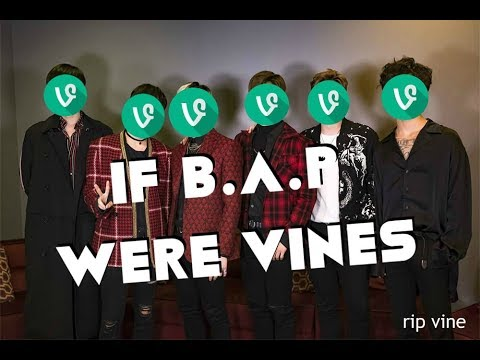 IF B.A.P WERE VINES