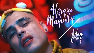 Смотреть клип Adan Cruz - Alérgico A Tu Maquillaje