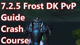 Wow 7 2 5 Frost Death Knight Pvp Guide Crash Course Abilities Talents Rotation Youtube