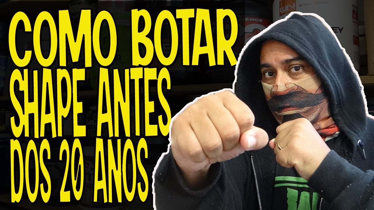 BUSCANDO SHAPE ANTES DOS 20