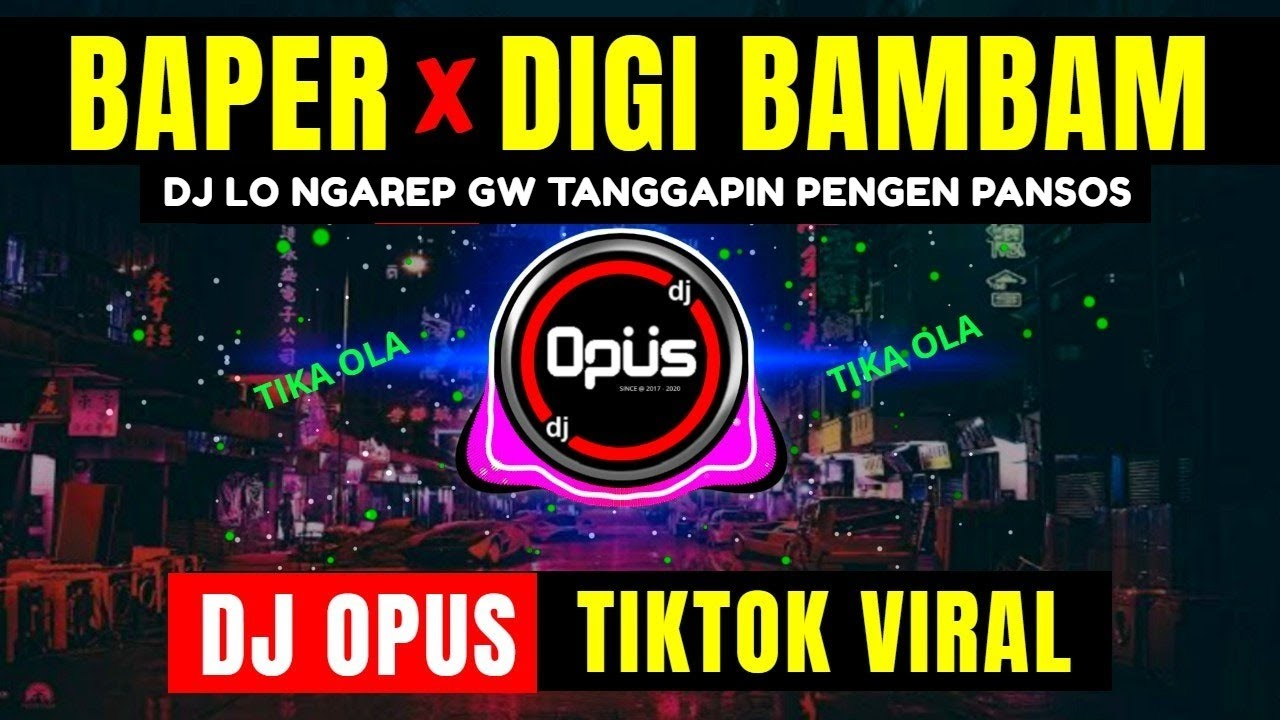 DJ BAPER TIKA OLA x DIGI DIGI BAMBAM ♫ LAGU TIK TOK TERBARU REMIX ORIGINAL 2021