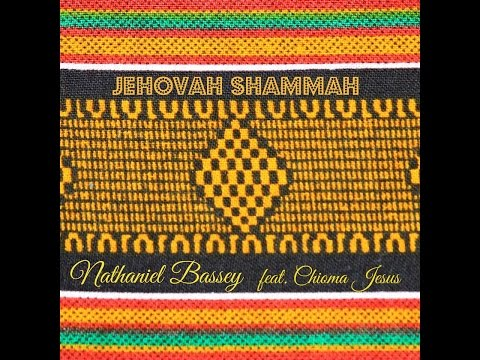 Nathaniel Bassey - Jehovah Shammah (ft. Chioma Jesus) + Lyrics