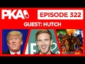 PKA 322 w/Hutch - Pewdiepie Nazi Accusation, Trump Press Conference, 12,000 Magic Cards