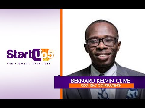 StartUp5 Recorded Sessions - Bernard Kelvin Clive, CEO BKC Consulting