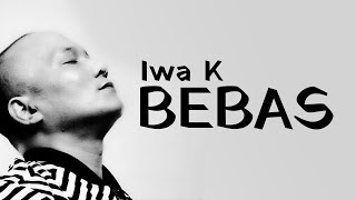 Gambar cover Bebas – Iwa K (non official video lirik) | PAHE KUOTA