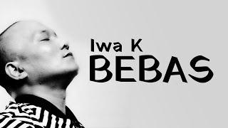 Download Bebas – Iwa K (non official video lirik)   PAHE KUOTA
