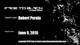 Ep. 268 FADE to BLACK Jimmy Church w/ Robert Perala, Close Encounters LIVE on air