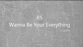 R5 - Wanna Be Your Everything (lyrics)