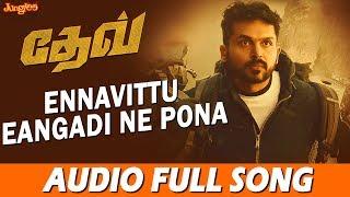 Ennavittu Eangadi Ne Pona Full Song | Dev (Tamil) | Karthi | Rakulpreet | Harris Jayaraj