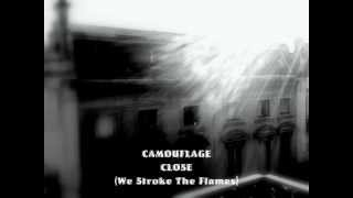 Camouflage - Close (We Stroke The Flames)