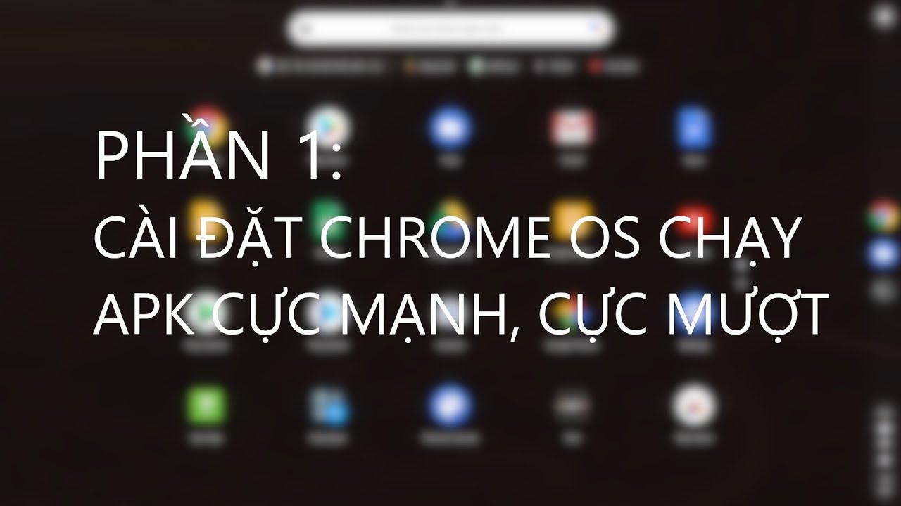 Phần 1: Cài đặt Chrome OS lên máy tính - chạy Android, Ubuntu,Google Play Store - INSTALL CHROME OS