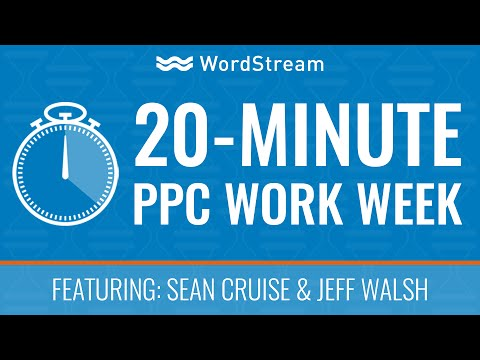 WordStream: 20-Minute PPC Work Week for Agencies