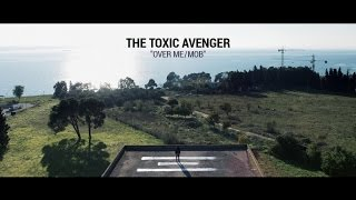 The Toxic Avenger - Over Me / Mob