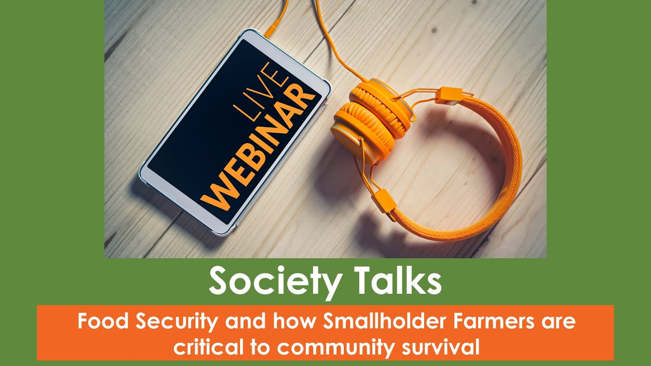 Society Talks 6 - Food Security and how Smallholder Farmers are critical to community survival