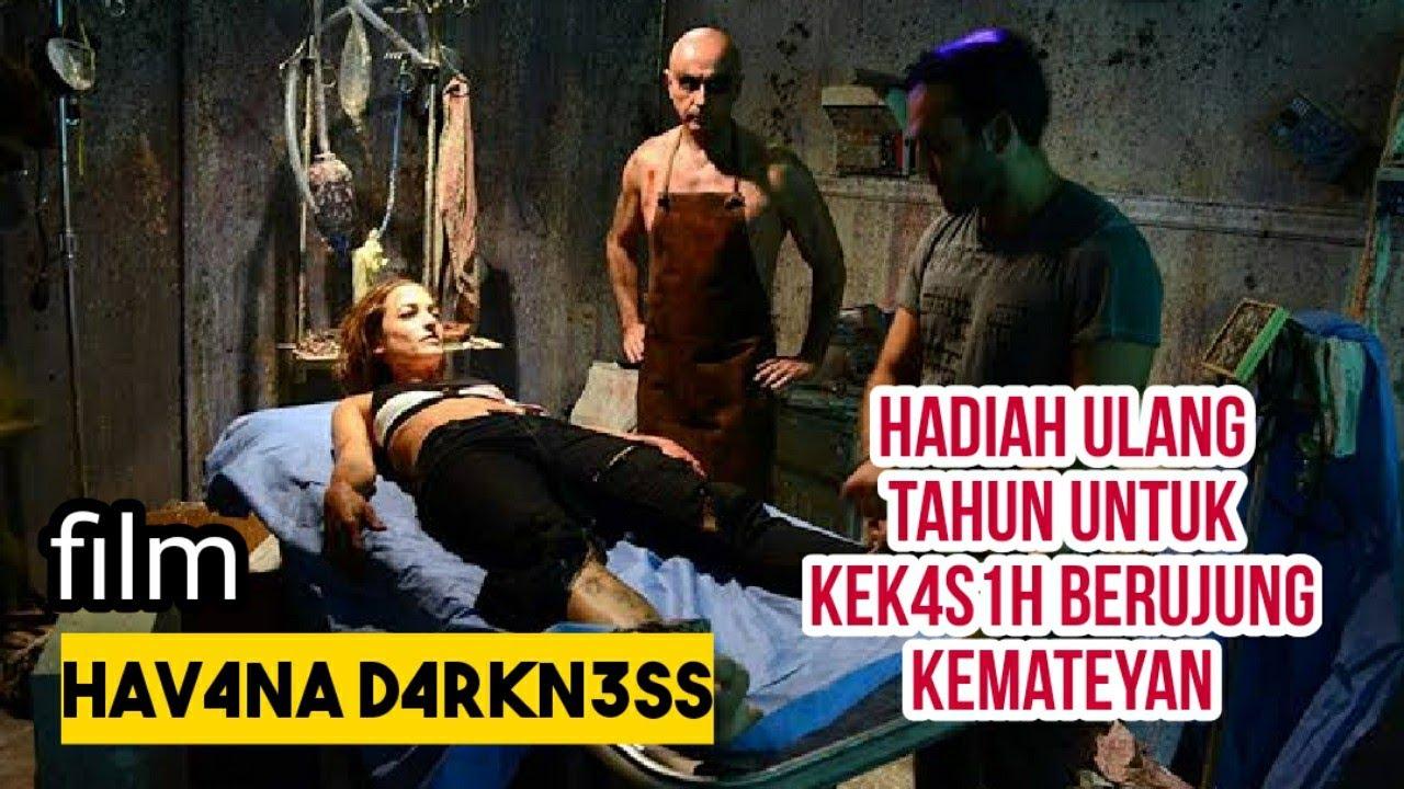 HADIAH ULANG TAHUN YANG TERAKHIR - Alur Cerita Film Havana Darkness 2018