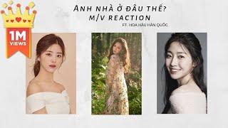 HOA HẬU HÀN QUỐC NGẤT NGÂY VÌ AMEE | REACTION MV 'ANH NHÀ Ở ĐÂU THẾ | TÁN NHẢM HÀN VIỆT 53