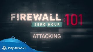 Firewall Zero Hour | 101: Attacking | PS VR