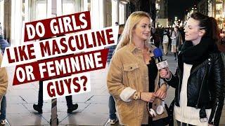 Do girls like masculine or feminine guys?