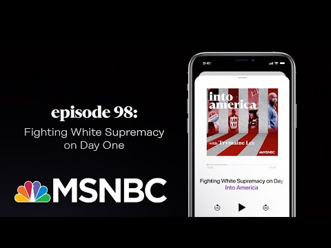 Fighting White Supremacy on Day One | Into America Podcast – Ep. 98 | MSNBC