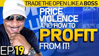 Trade The Open Like A Boss! Part 19 * Price Violence and How to Profit From It