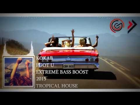 Kokab - I Got U (Tropical House) (EXTREME BASS BOOST)