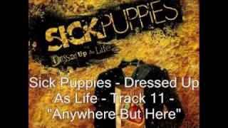 Sick Puppies - Anywhere But Here