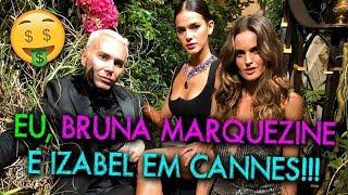 Vlog: Eu, Bruna Marquezine e Izabel Goulart em Cannes   #HottelMazzafera
