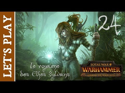 [FR] Total War Warhammer : Le Royaume des Elfes Sylvains - Episode 24