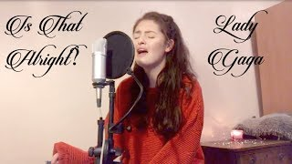 Is That Alright? - Lady Gaga (A Star Is Born Cover) Video