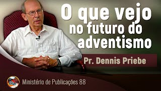 O que vejo no futuro do adventismo. Pr Dennis Priebe