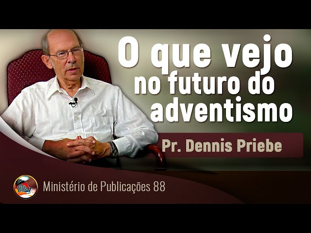 O que vejo no futuro do adventismo. Pr Dennis Priebe