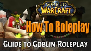 How To Roleplay a Goblin in World of Warcraft | RP Guide