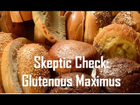 Big Picture Science: Skeptic Check: Glutenous Maximus - 17 April 2017