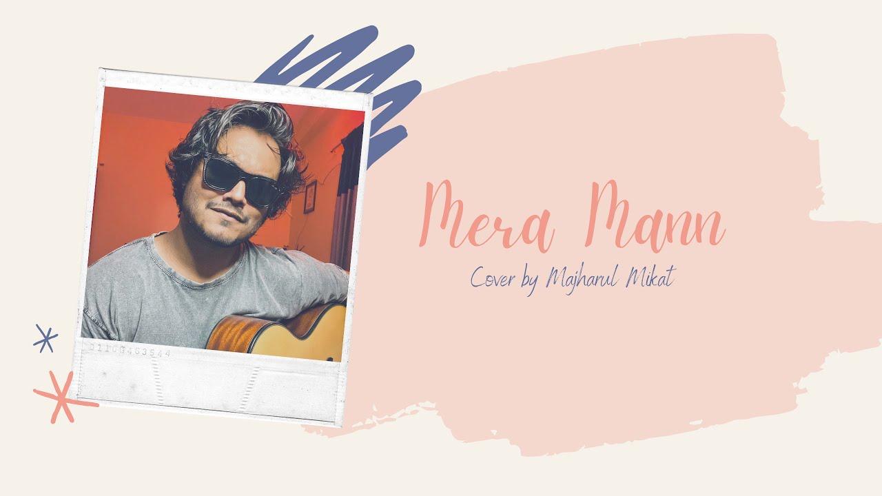 Mera Mann || Falak Shabir || Majharul Mikat || Cover