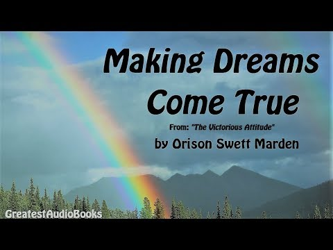 MAKING DREAMS COME TRUE by Orison Swett Marden - FULL AudioBook Excerpt | GreatestAudioBooks