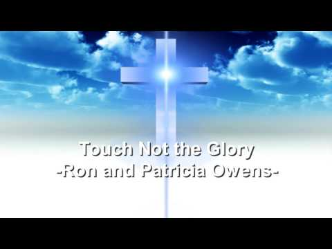 Touch Not the Glory - Ron and Patricia Owens - Christian Song