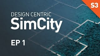 Design Centric SimCity (Season 3) - EP 1 - Another Day, Another City