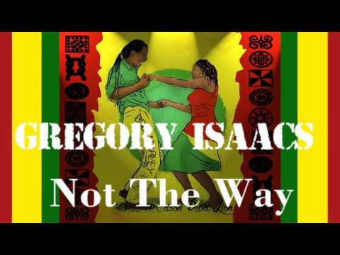 Gregory Isaacs Not The Way
