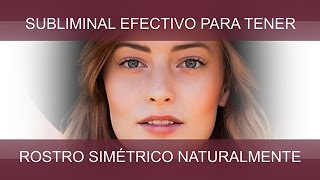 ROSTRO SIMÉTRICO DE FORMA NATURAL | SuperSubliminaL