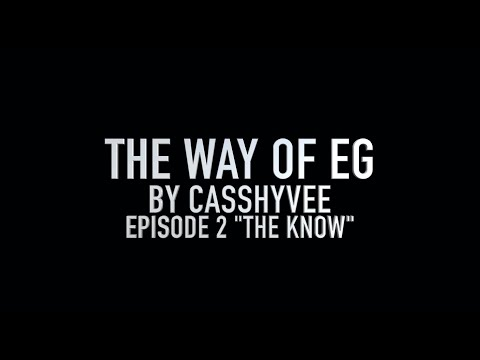 """THE WAY OF EG  """"the know"""" EPISODE 2"""
