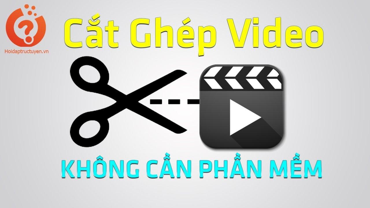 Cách Cắt Video online, ghép video online Nhanh Nhất | Hoidaptructuyen.vn