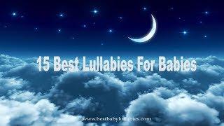 15 BEST LULLABIES for Babies To Go To Sleep Baby Lullaby Songs To Sleep Lullaby Songs Baby Music