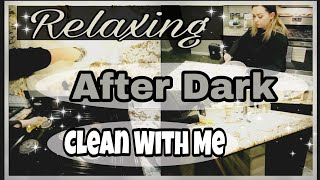 RELAXING AFTER DARK CLEAN WITH ME / NIGHTTIME CLEANING ROUTINE
