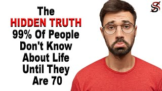 The Hidden Truth 99% Of People Don't Know About Life Until They Are 70