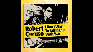 Robert Caruso - I Don't Want To Fall In Love With You (alt video)