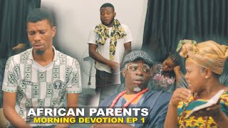 AFRICAN PARENTS MORNING DEVOTION - Homeoflafta Comedy